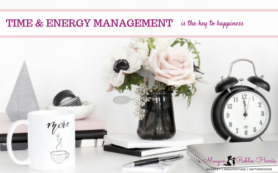 WANT TO TRULY BE HAPPY? TIME & ENERGY MANAGEMENT IS THE KEY